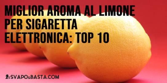 Miglior aroma al limone per sigaretta elettronica: la top 10