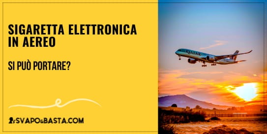 Si può portare la sigaretta elettronica in aereo? Novità e divieti 2021