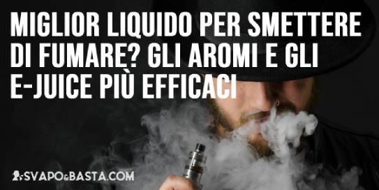 Miglior liquido per smettere di fumare? Ecco quali sono gli aromi concentrati e gli e-juice più efficaci