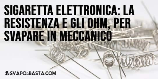 Sigaretta elettronica: la resistenza e gli Ohm, i punti focali per svapare in meccanico