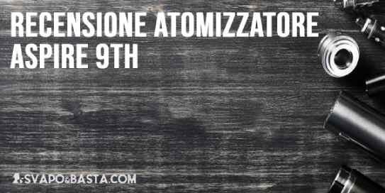 Recensione atomizzatore Aspire 9th