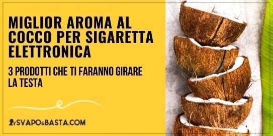 Miglior aroma al cocco per sigaretta elettronica: 3 prodotti che ti faranno girare la testa