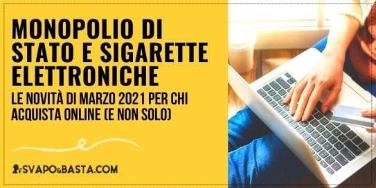 Monopolio di Stato e sigarette elettroniche: le novità di Marzo 2021 per chi acquista online (e non solo)