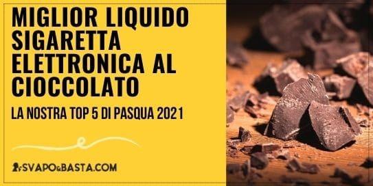 Miglior liquido sigaretta elettronica al cioccolato: la nostra top 5 di Pasqua 2021
