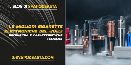 Migliori sigarette elettroniche 2021: recensioni e caratteristiche tecniche