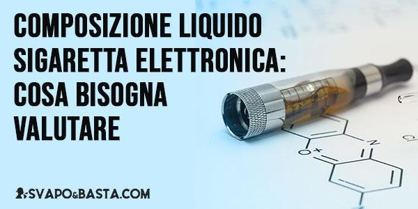 Composizione liquido sigaretta elettronica: cosa bisogna valutare