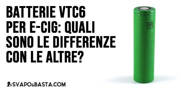 Batterie vtc6 per e-cig: quali sono le differenze con le altre?