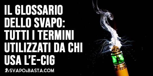 Il glossario dello svapo: Tutti i termini utilizzati da chi usa la sigaretta elettronica