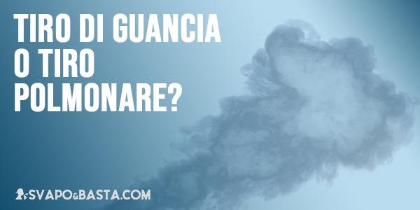 Come fumare una sigaretta elettronica: tiro di guancia e tiro polmonare